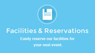 Facilities and Reservations - Easily reserve our facilities for  your next event.